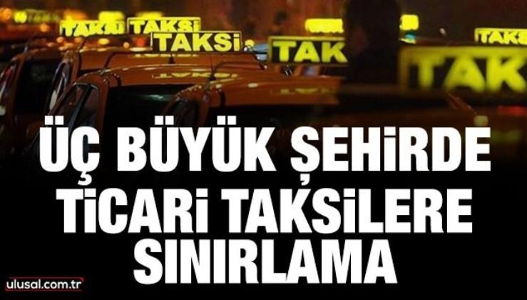 Yeni genelge yayımlandı: Üç büyük şehirde ticari taksilere sınırlama