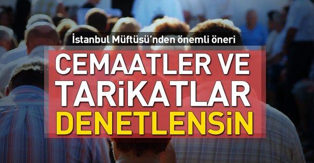 İstanbul Müftüsü: Tarikatlar ve cemaatler denetlensin.