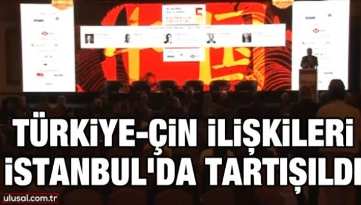 Türkiye-Çin ilişkileri İstanbul'da tartışıldı