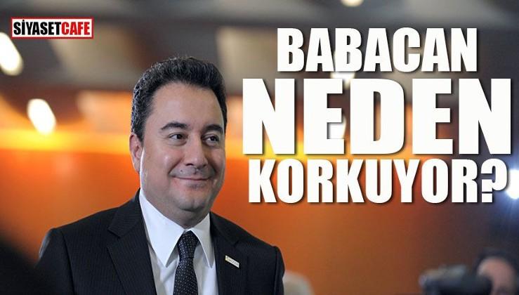 Ali Babacan neden korkuyor?