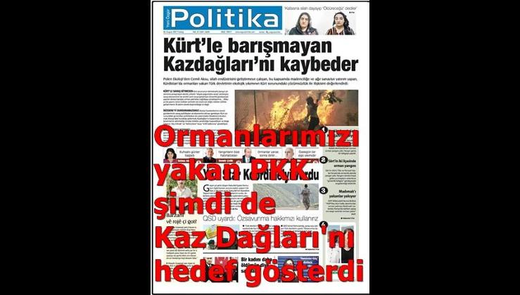Ormanlarımızı yakan PKK şimdi de Kaz Dağları'nı hedef gösterdi.