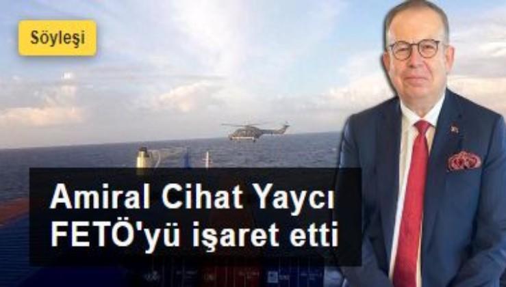 Amiral Yaycı FETÖ'yü işaret etti