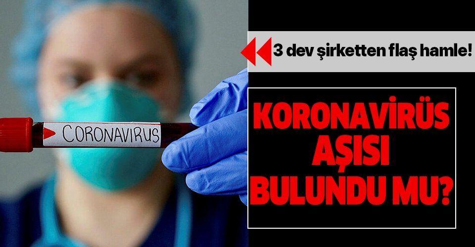 Koronavirüs aşısı bulundu mu? 3 dev şirketten flaş hamle!.