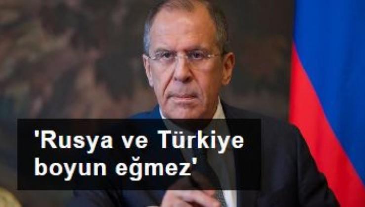 Rusya Dışişleri Bakanı Lavrov: Rusya ve Türkiye kimse karşısında eğilmez