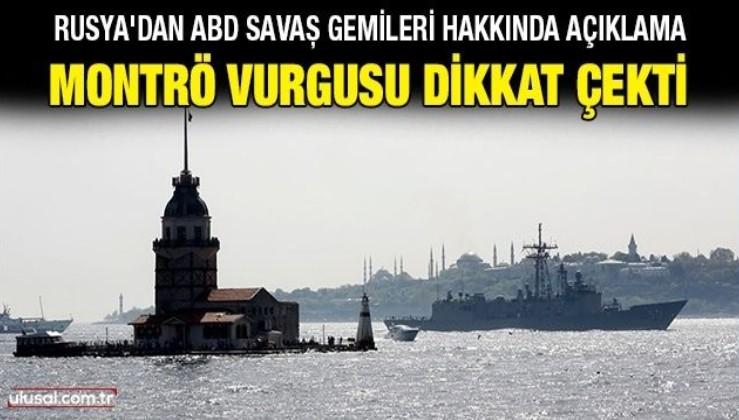 Rusya'dan ABD savaş gemileri hakkında açıklama: Montrö vurgusu dikkat çekti