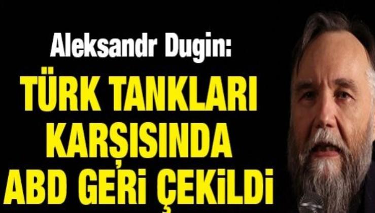 Aleksandr Dugin: Türk tankları karşısında ABD geri çekildi