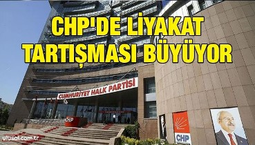CHP'de liyakat tartışması büyüyor