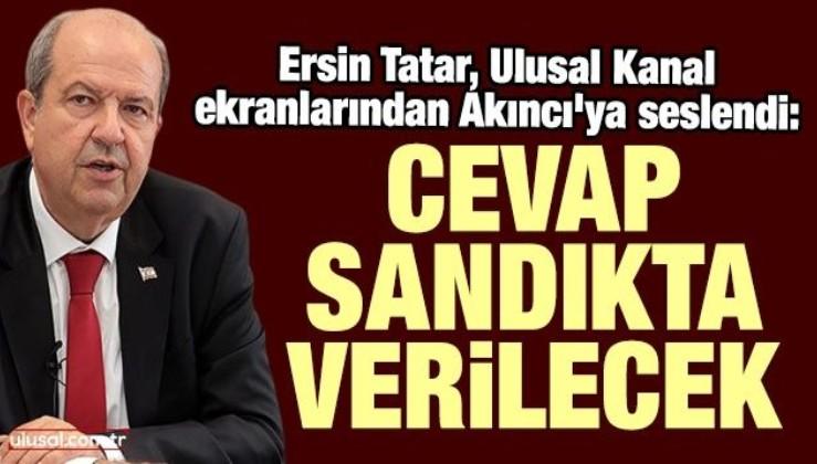 Ersin Tatar, Ulusal Kanal ekranlarından Akıncı'ya seslendi