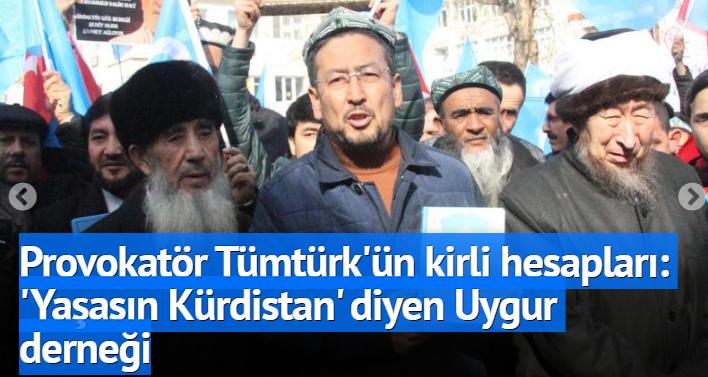 Kışkırtıcı Tümtürk'ün kirli hesapları: 'Yaşasın Kürdistan' diyen Uygur derneği!