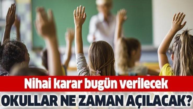Son dakika: Okullar için karar günü! Okulların açılış tarihi bugün belli olacak