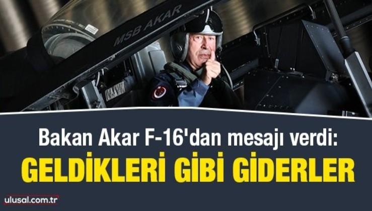 Bakan Akar emperyalistlere mesajı Atatürk'ün sözüyle verdi: GELDİKLERİ GİBİ GİDERLER!