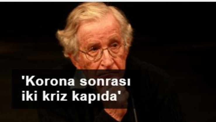 Chomsky: Koronavirüs sonrası iki kriz kapıda