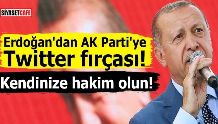 Erdoğan'dan AK Parti'ye Twitter fırçası! Kendinize hakim olun