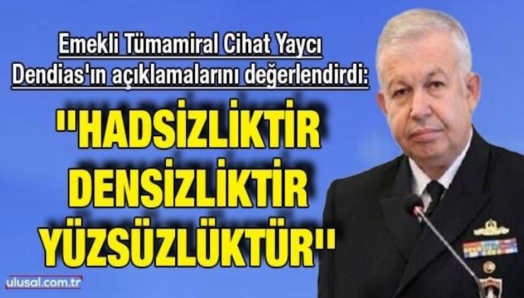 Emekli Tümamiral Cihat Yaycı, Dendias'ın açıklamalarını değerlendirdi: ''Hadsizliktir, densizliktir, yüzsüzlüktür''