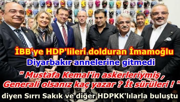 """İmamoğlu """"Mustafa Kemal'in askerleriymiş , Generali olsanız kaç yazar ? İt sürüleri ! """"  diyen Sırrı Sakık ve diğer HDPKK'lılarla buluştu"""