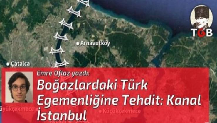 Boğazlardaki Türk Egemenliğine Tehdit: Kanal İstanbul