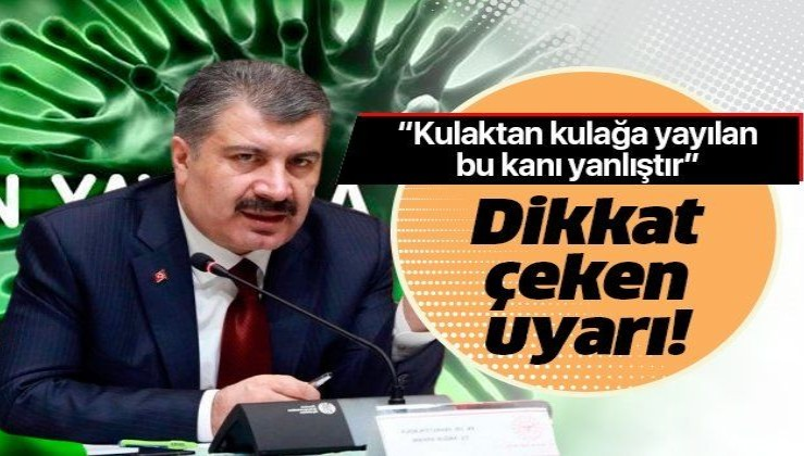 Sağlık Bakanı Koca uyardı: Kulaktan kulağa yayılan bu kanı yanlıştır