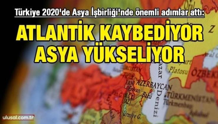 Atlantik kaybediyor Asya yükseliyor: Türkiye 2020 yılında Asya İşbirliği'nde önemli adımlar attı