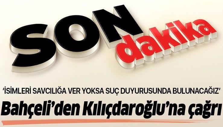 Son dakika: Bahçeli'den Kılıçdaroğlu'na tepki: İsimleri savcılığa ver yoksa suç duyurusunda bulunacağız.