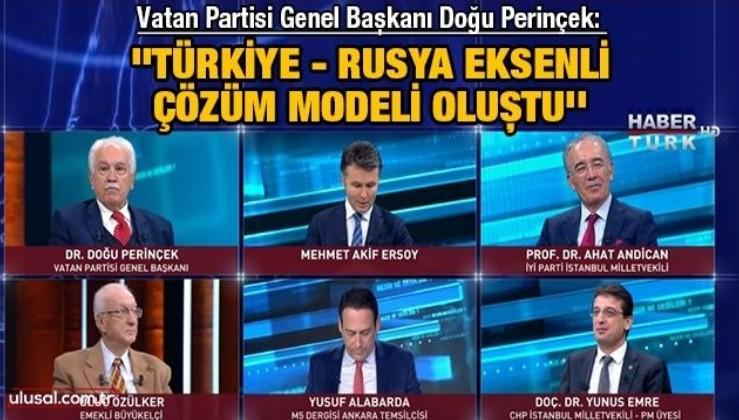 Doğu Perinçek: ''Türkiye – Rusya eksenli çözüm modeli oluştu''