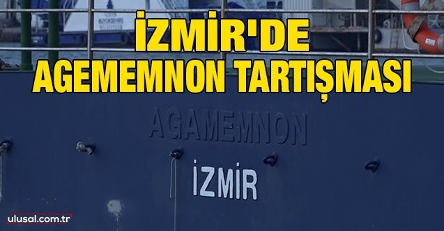 İzmir'de Agememnon tartışması