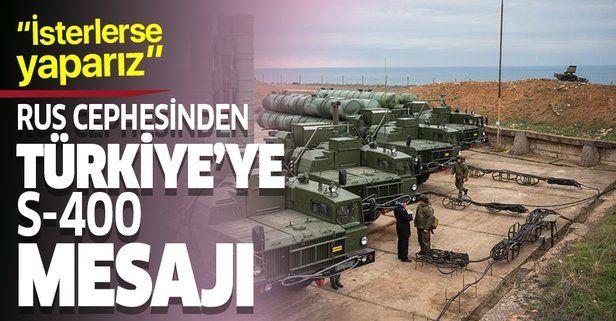 Rusya'dan Türkiye'ye S-400 mesajı: İsterlerse yaparız