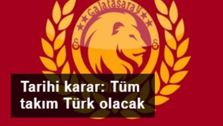 Galatasaray'dan tarihi karar: Tüm takım Türk olacak