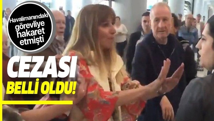 Havalimanında görevliye hakaret eden kadının cezası belli oldu!.