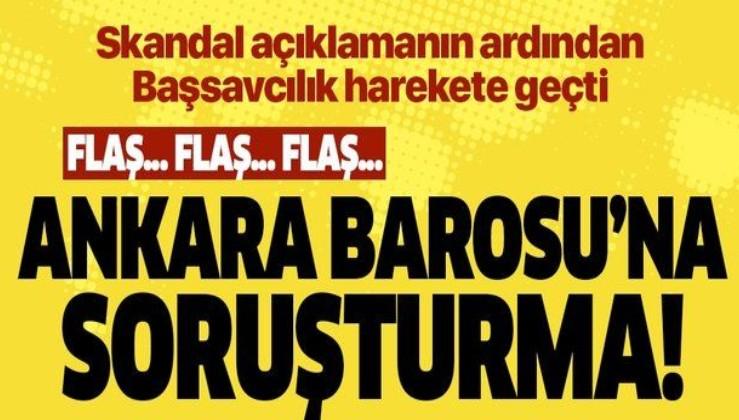 Son dakika: Ankara Barosu hakkında soruşturma! Başsavcılık harekete geçti