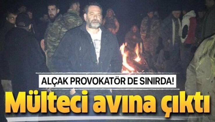 Alçak provokatör de sınırda mülteci avına çıktı.