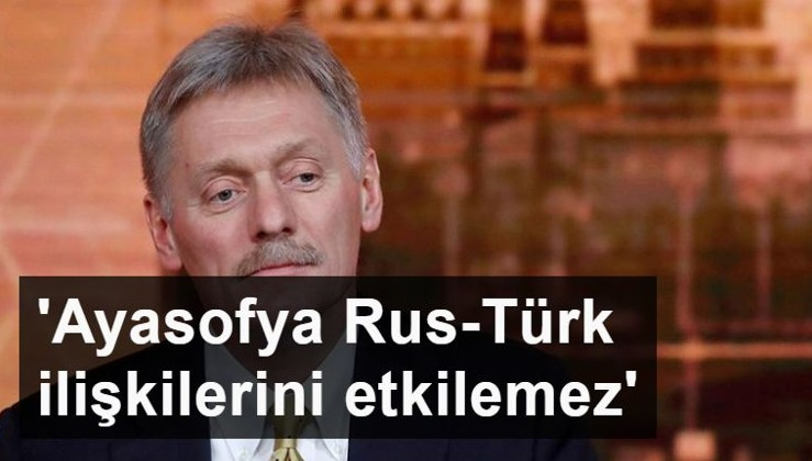Peskov: Ayasofya Rus-Türk ilişkilerini etkilemez