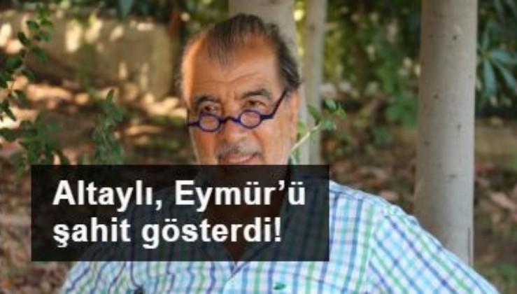 Altaylı, Eymür'ü şahit gösterdi!