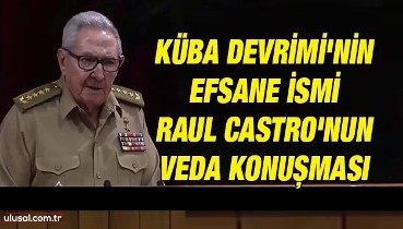 Küba Devrimi'nin efsane ismi Raul Castro'nun veda konuşması
