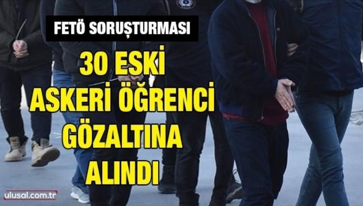 FETÖ soruşturması: 30 eski askeri öğrenci gözaltına alındı