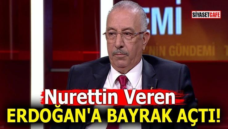 Nurettin Veren Erdoğan'a bayrak açtı!