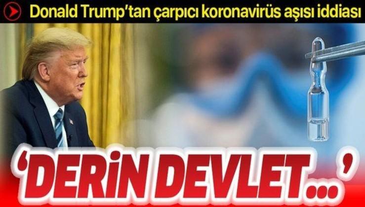 Trump'tan çarpıcı koronavirüs aşısı iddiası: Derin devlet...