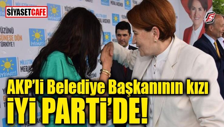 AKP'li Belediye Başkanının kızı İYİ Parti'de!