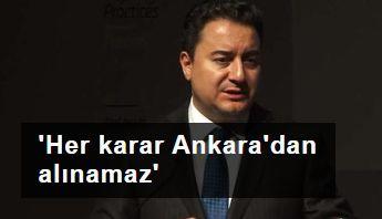 Babacan'dan bölücü talepler: 'Her karar Ankara'dan alınamaz'
