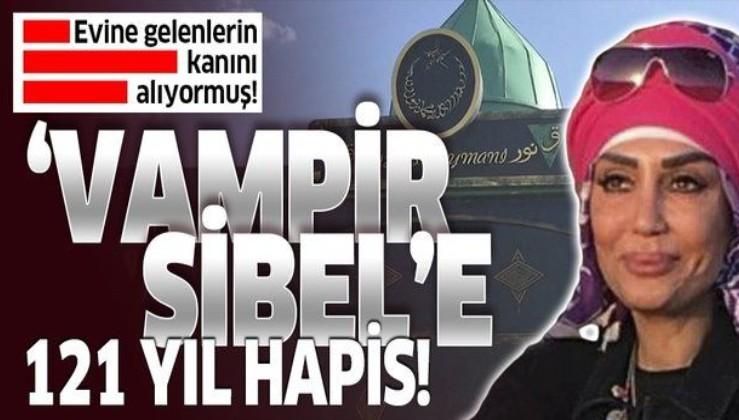 Vampir Sibel'e 121 yıl hapis! Seans başına 200 TL alıyormuş.