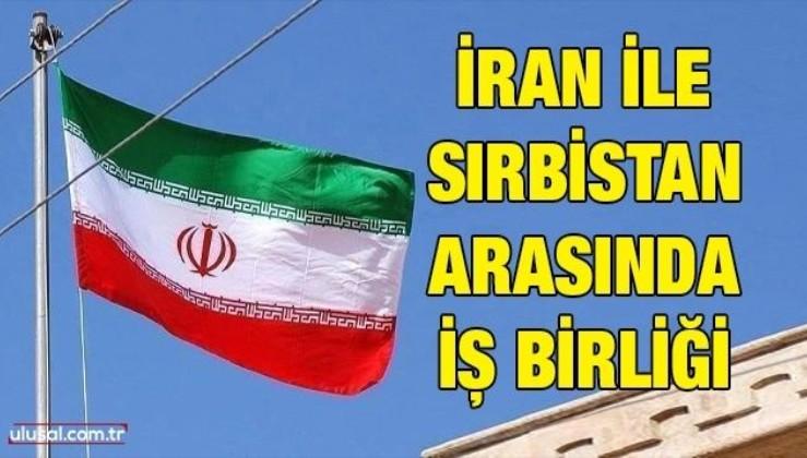 İran ile Sırbistan arasında iş birliği