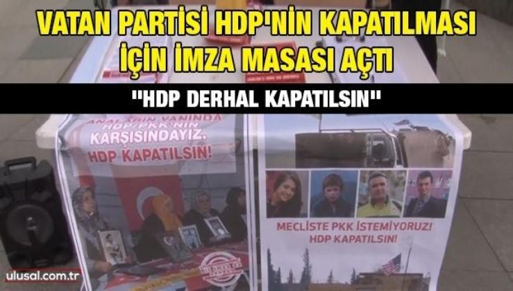 Vatan Partisi HDP'nin kapatılması için imza masası açtı: ''HDP derhal kapatılsın''