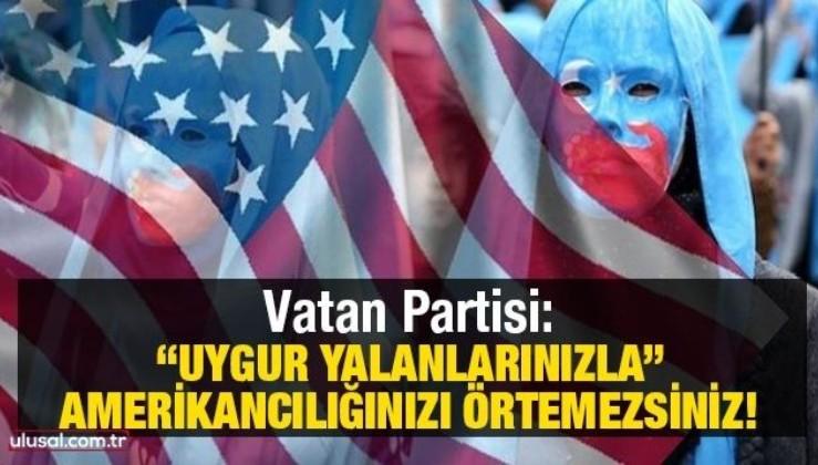 """Vatan Partisi: """"Uygur Yalanlarınızla"""" Amerikancılığınızı Örtemezsiniz!"""