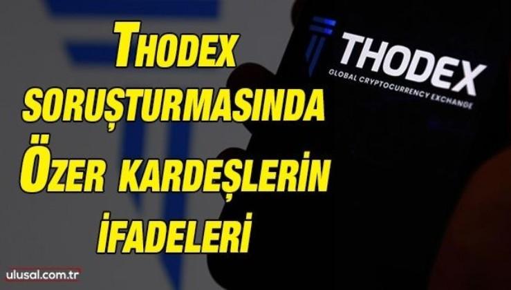 Thodex soruşturmasında Özer kardeşlerin ifadeleri