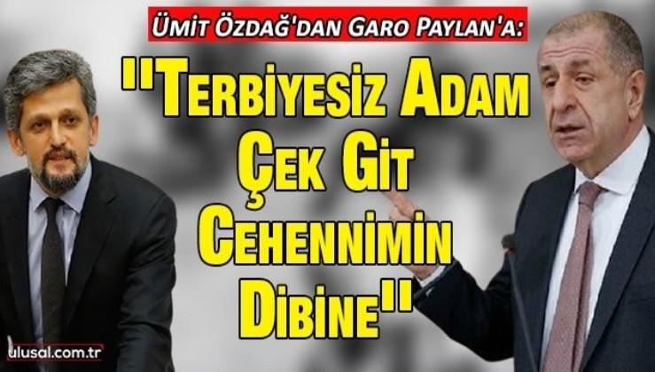 Ümit Özdağ'dan Garo Paylan'a: ''Terbiyesiz adam, çek git cehennimin dibine''