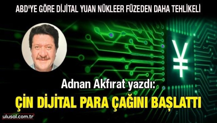 Adnan Akfırat yazdı: Çin dijital para çağını başlattı