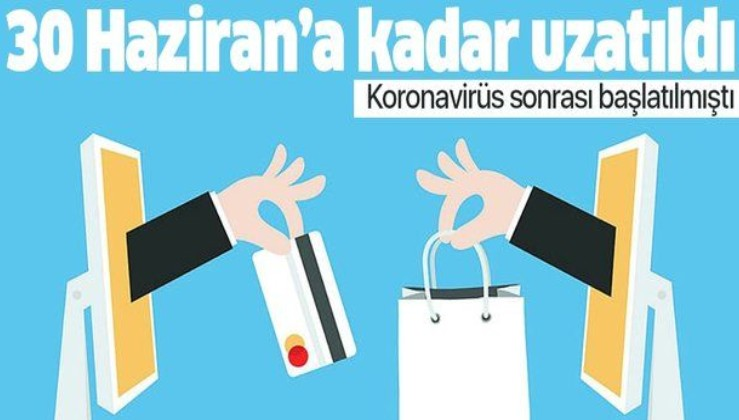 e-Ticarette koronavirüs sonrası başlamıştı! 30 Haziran'a kadar uzatıldı