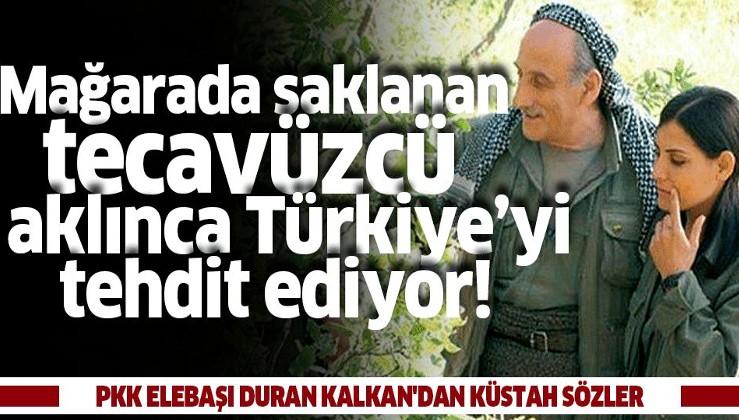 Mağarada saklanan tecavüzcü elebaşı Duran Kalkan'dan küstah sözler.
