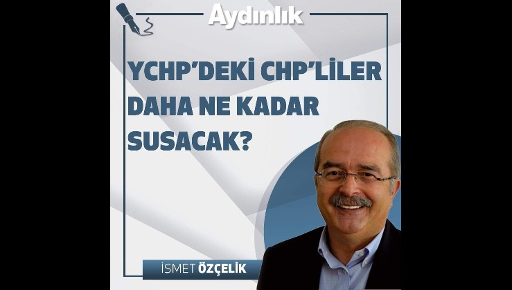 YCHP'deki CHP'liler daha ne kadar susacak?