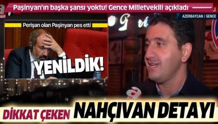 Azerbaycan Gence Milletvekili Nagif Hamzayev kritik anlaşmadaki Nahçıvan detayına dikkat çekti
