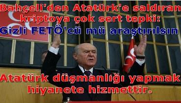Bahçeli çok sert: Atatürk düşmanlığı yapmak ihanete hizmettir. Ey kendini bilmez akılsızlar, Atatürk'ümüzden ne istiyorsunuz!